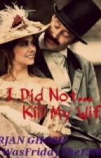 I Did Not Kill My Wife by ItWasFridayThe13th