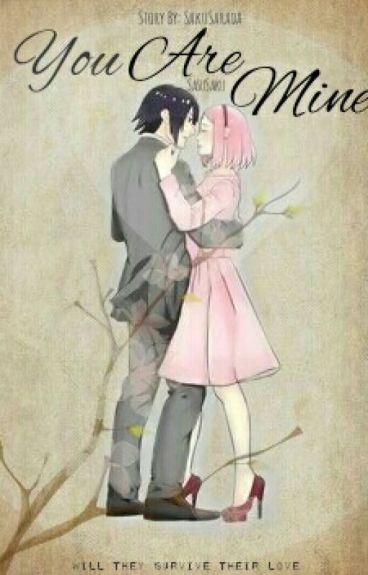 You Are Mine (SasuSaku FanFiction)