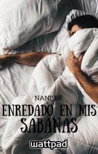 Enredado en mis sábanas by NanisBF