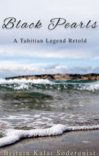 Black Pearls: A Tahitian Legend Retold by britainkalai