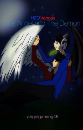 The Angel and The Demon [H2oVanoss]