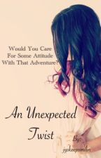 An Unexpected Twist(ON HOLD) by jyskeepsmilin