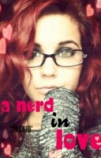 A Nerd In Love (Currently Editing) by kaylaishere09282002