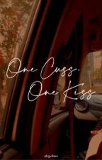 One Cuss, One Kiss. (OS) by CassiopeiaPapi