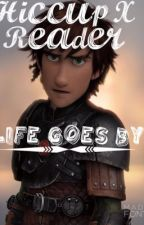 Hiccup X Reader Life Goes By by HideAwaySoLong2000