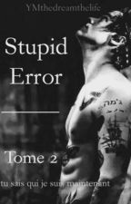 Stupid Error - Tome 2 by YMthedreamthelife