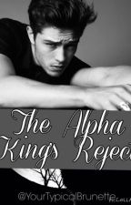 The Alpha King's Reject by YourTypicalBrunette
