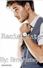 Racist Mate by bmwhatey