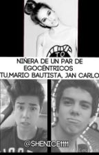 Niñera de un par de Egocentricos(Tu,Mario Bautista y Jan Carlo) by Shenice1111
