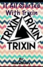 It all started with trixin (on hold) by meowbunny