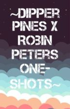 ❤️DIPPER PINES x ROBIN PETERS One-Shots❤️ by robin_t_peters