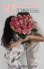 No Es La Típica Chica Embarazada  (NEETCM #2) #wattys2016 by MuffinLover18