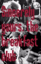 Sincerely yours , the breakfast club by XXMISTY15