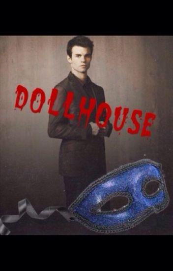 Dollhouse {Elijah Mikaelson Story}