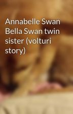 Annabelle swan bella swan twin (volturi story) by GemmaCraig