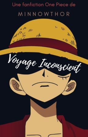 One Piece Fanfiction : Voyage inconscient by -Man_on-