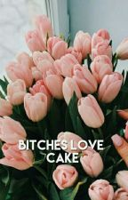 bitches love cake by flowercrownsnluke