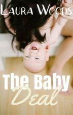 The Baby Deal [SLOW UPDATES] by laurachelseaa_