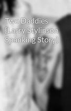 Two Daddies {Larry Stylinson Spanking Story} by blairestyles