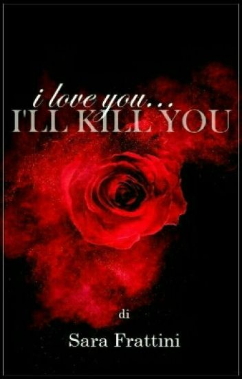 I Love You... I'll Kill You