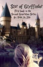 Star of Gryffindor - Book 1 by Smile_its_Ellie