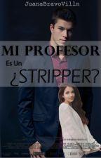 Mi Profesor Es Un ¿Stripper? by JuanaBravoVilln