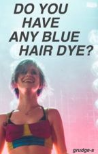 """do you have any blue hair dye?"" ☆ a haylex oneshot by grudge-s"