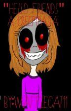 """Hello Friends"" (Candy the Creepy pasta) by Wafflecat11"