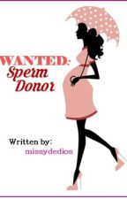 WANTED: Sperm Donor by missydedios