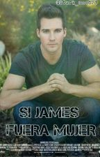 Si James Fuera Mujer... by Stark_Cood23