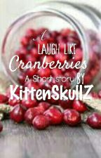 a Laugh Like Cranberries by KittenSkullZ