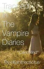 *Canceled* Trapped in The Vampire Diaries by elijahthecactus
