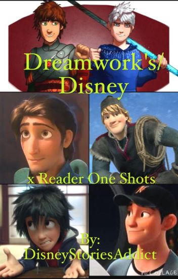 Dreamwork's/Disney x Reader One Shots
