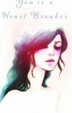 Your a Heart Breaker by -Infinity_Girl-