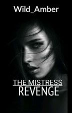 The Mistress Revenge(Completed) by Wild_Amber