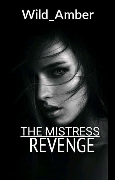 The Mistress Revenge(Completed)