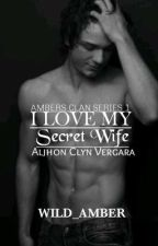 I LOVE MY SECRET WIFE(Completed) by Wild_Amber