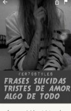 Frases de vida , amor,  suicidio y un sin fin de cosas by fer79styles