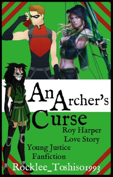 An Archer's Curse (Young Justice - OC x Roy Harper x Jade Nguyen) by Rocklee_Toshiro1993