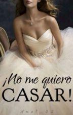 ¡No Me Quiero Casar! by Amal_02