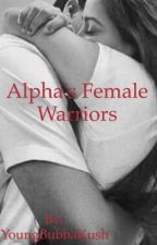 Alpha's Female Warriors by YoungBubbaKush