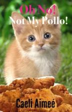 Oh no not my pollo!! by CaeliAimee