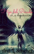 Hija del Pecado - La depuración. by TuDiimeAnaah