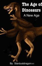 The Age of Dinosaurs [Book 1] A New Age (#TheWattys2015) by Stardustdragon345