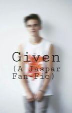 Given (A Jaspar Fan-Fic) by cliquehelper