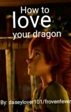 How to love your dragon by destielis4ever