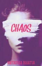 Chaos #wattys2016 by Natasha_Bhatia
