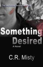 Something Desired - Book 3 of International Boundaries Series by CRMisty