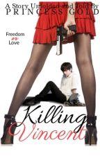 KILLING VINCENT *Completed* by pRincessGold24