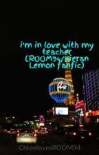i'm in love with my teacher (ROOM94/Kieran Lemon fanfic) by ChloelovesROOM94
